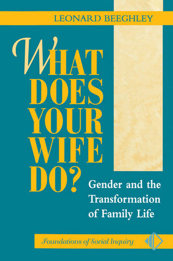 What Does Your Wife Do? Gender And The Transformation Of Family Life book cover