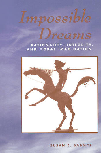 Impossible Dreams Rationality, Integrity And Moral Imagination book cover