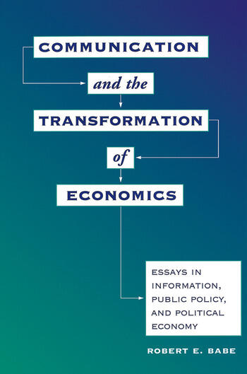 Communication And The Transformation Of Economics Essays In Information, Public Policy, And Political Economy book cover