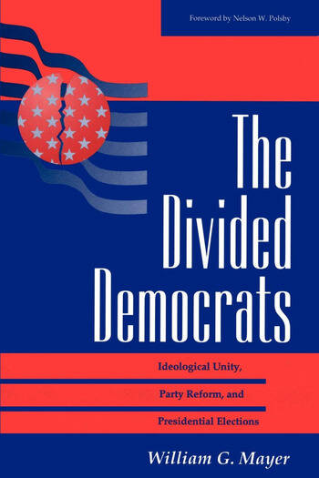 The Divided Democrats Ideological Unity, Party Reform, And Presidential Elections book cover