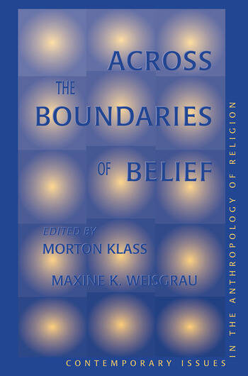Across The Boundaries Of Belief Contemporary Issues In The Anthropology Of Religion book cover