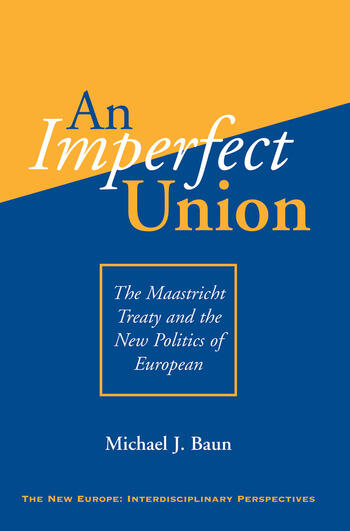 An Imperfect Union The Maastricht Treaty And The New Politics Of European Integration book cover
