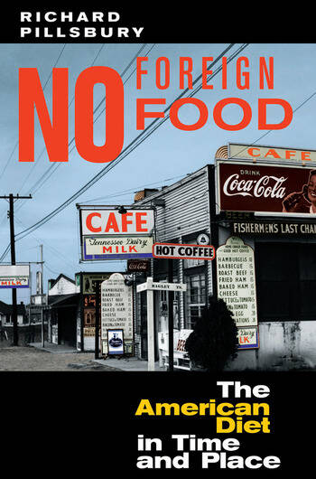 No Foreign Food The American Diet In Time And Place book cover