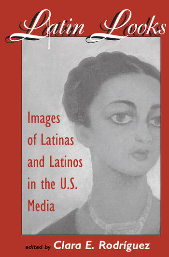 Latin Looks Images Of Latinas And Latinos In The U.s. Media book cover