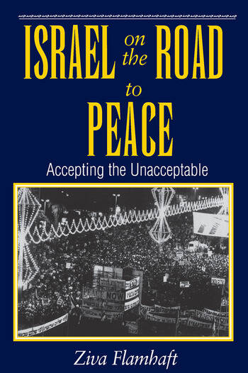 Israel On The Road To Peace Accepting The Unacceptable book cover