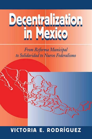 Decentralization In Mexico From Reforma Municipal To Solidaridad To Nuevo Federalismo book cover
