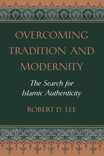 Overcoming Tradition And Modernity The Search For Islamic Authenticity book cover