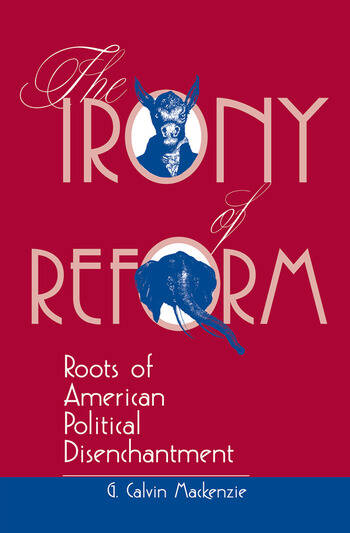 The Irony Of Reform Roots Of American Political Disenchantment book cover