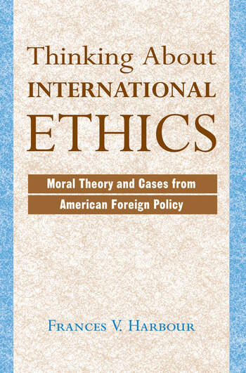Thinking About International Ethics Moral Theory And Cases From American Foreign Policy book cover