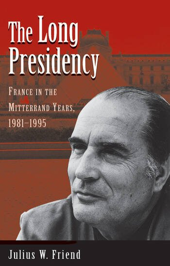 The Long Presidency France In The Mitterrand Years, 1981-1995 book cover