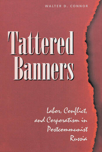 Tattered Banners Labor, Conflict, And Corporatism In Postcommunist Russia book cover