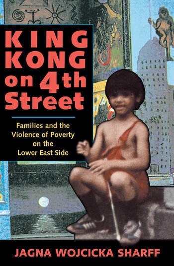 King Kong On 4th Street Families And The Violence Of Poverty On The Lower East Side book cover