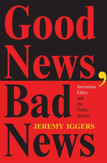 Good News, Bad News Journalism Ethics And The Public Interest book cover
