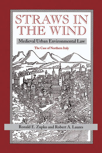 Straws In The Wind Medieval Urban Environmental Law--the Case Of Northern Italy book cover
