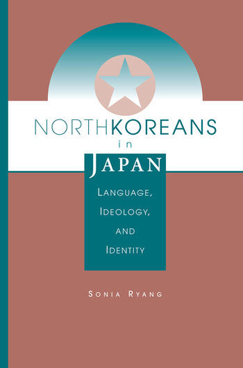 North Koreans In Japan Language, Ideology, And Identity book cover