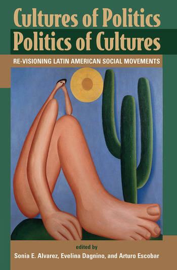Cultures Of Politics/politics Of Cultures Revisioning Latin American Social Movements book cover
