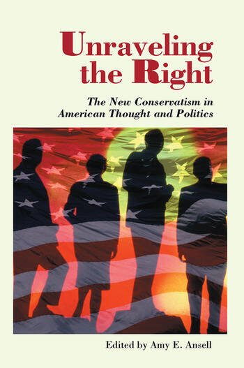 Unraveling The Right The New Conservatism In American Thought And Politics book cover