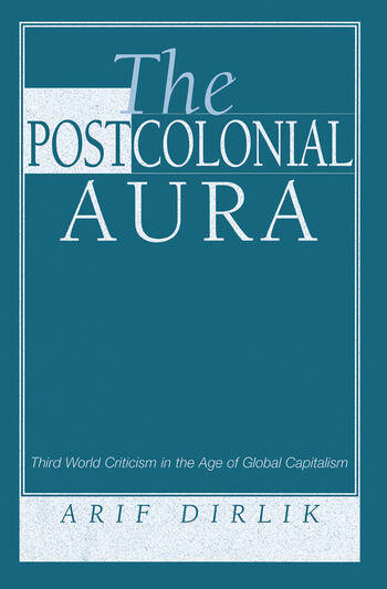 The Postcolonial Aura Third World Criticism In The Age Of Global Capitalism book cover