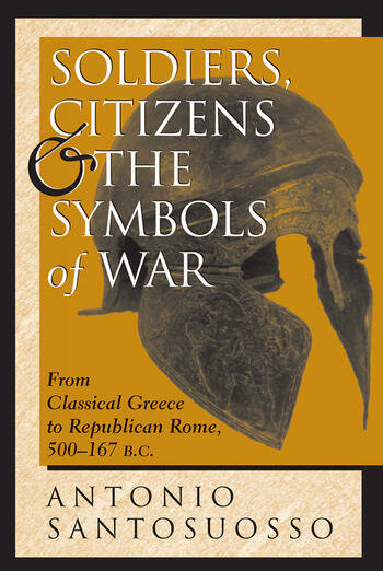 Soldiers, Citizens, And The Symbols Of War From Classical Greece To Republican Rome, 500-167 B.c. book cover