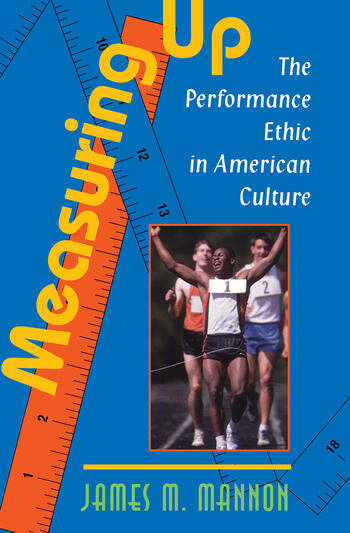 Measuring Up The Performance Ethic In American Culture book cover