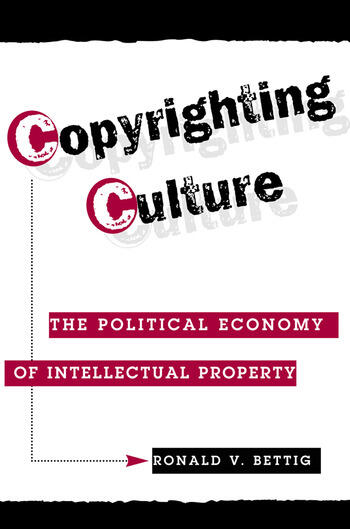 Copyrighting Culture The Political Economy Of Intellectual Property book cover