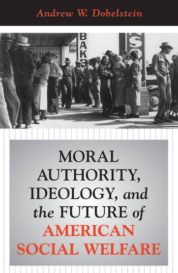 Moral Authority, Ideology, And The Future Of American Social Welfare book cover