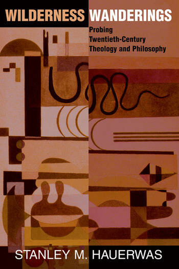 Wilderness Wanderings Probing Twentieth-century Theology And Philosophy book cover