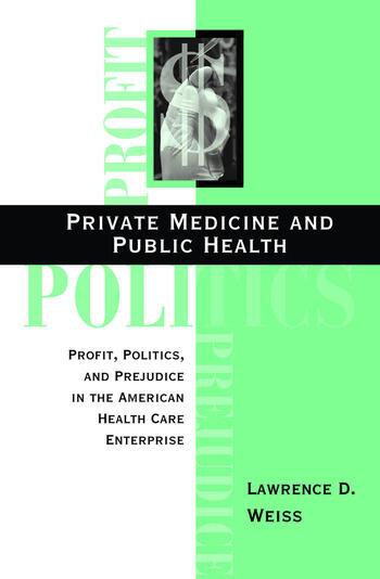 Private Medicine and Public Health Profit, Politics, and Prejudice in the American Health Care Enterprise book cover