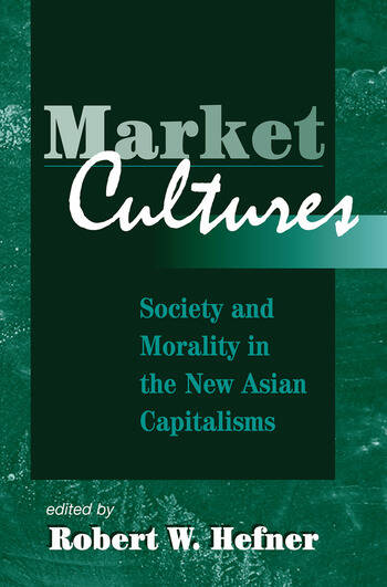 Market Cultures Society And Morality In The New Asian Capitalisms book cover