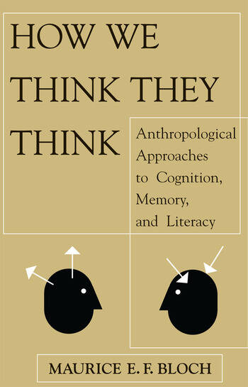 How We Think They Think Anthropological Approaches To Cognition, Memory, And Literacy book cover