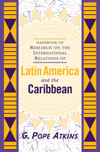 Handbook Of Research On The International Relations Of Latin America And The Caribbean book cover
