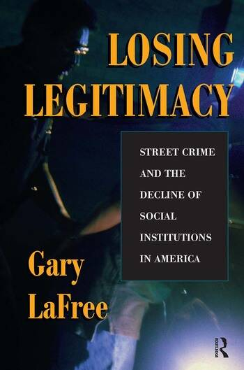 Losing Legitimacy Street Crime And The Decline Of Social Institutions In America book cover