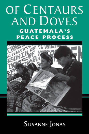 Of Centaurs And Doves Guatemala's Peace Process book cover