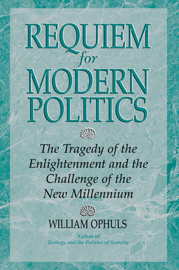 Requiem For Modern Politics The Tragedy Of The Enlightenment And The Challenge Of The New Millennium book cover