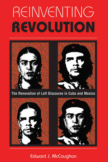 Reinventing Revolution The Renovation Of Left Discourse In Cuba And Mexico book cover