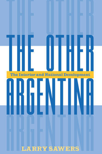 The Other Argentina The Interior And National Development book cover