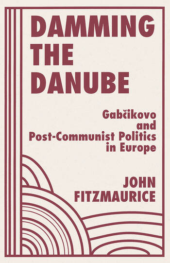 Damming The Danube Gabcikovo/nagymaros And Post-communist Politics In Europe book cover