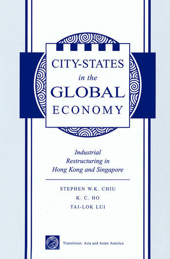 City States In The Global Economy Industrial Restructuring In Hong Kong And Singapore book cover