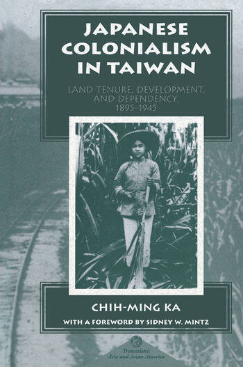 Japanese Colonialism In Taiwan Land Tenure, Development, And Dependency, 1895-1945 book cover