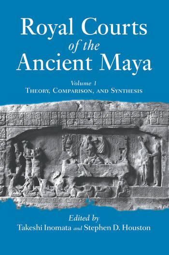 Royal Courts Of The Ancient Maya Volume 1: Theory, Comparison, And Synthesis book cover