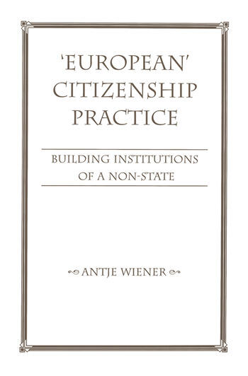 European Citizenship Practice Building Institutions Of A Non-state book cover