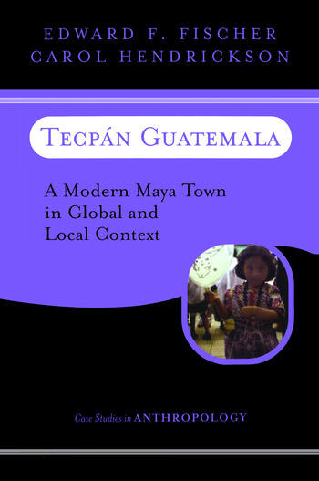 Tecpan Guatemala A Modern Maya Town In Global And Local Context book cover
