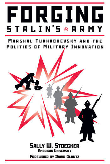 Forging Stalin's Army Marshal Tukhachevsky And The Politics Of Military Innovation book cover
