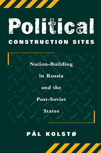 Political Construction Sites Nation Building In Russia And The Post-soviet States book cover
