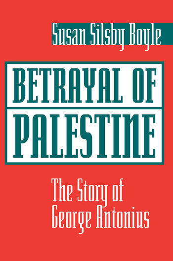 Betrayal Of Palestine The Story Of George Antonius book cover