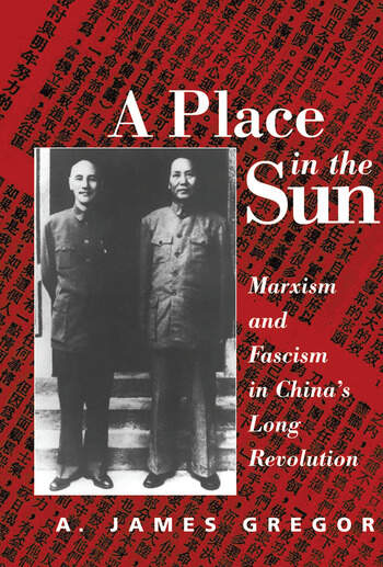 A Place In The Sun Marxism And Fascimsm In China's Long Revolution book cover