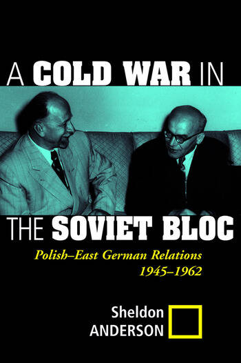 A Cold War In The Soviet Bloc Polish-east German Relations, 1945-1962 book cover
