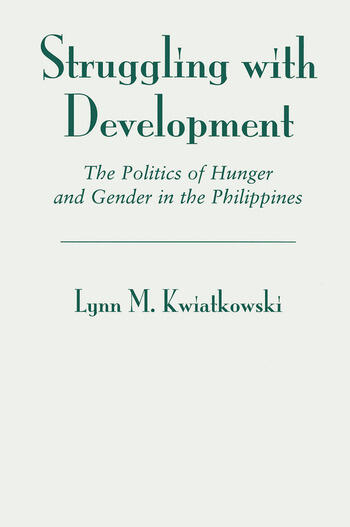 Struggling With Development The Politics Of Hunger And Gender In The Philippines book cover