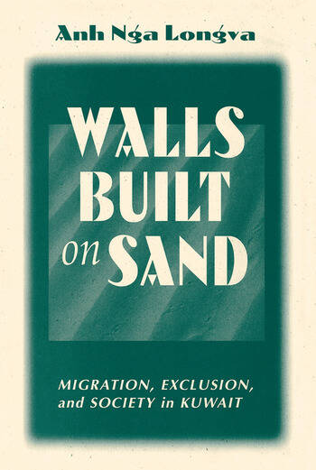 Walls Built On Sand Migration, Exclusion, And Society In Kuwait book cover