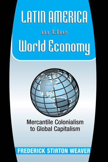 Latin America In The World Economy Mercantile Colonialism To Global Capitalism book cover